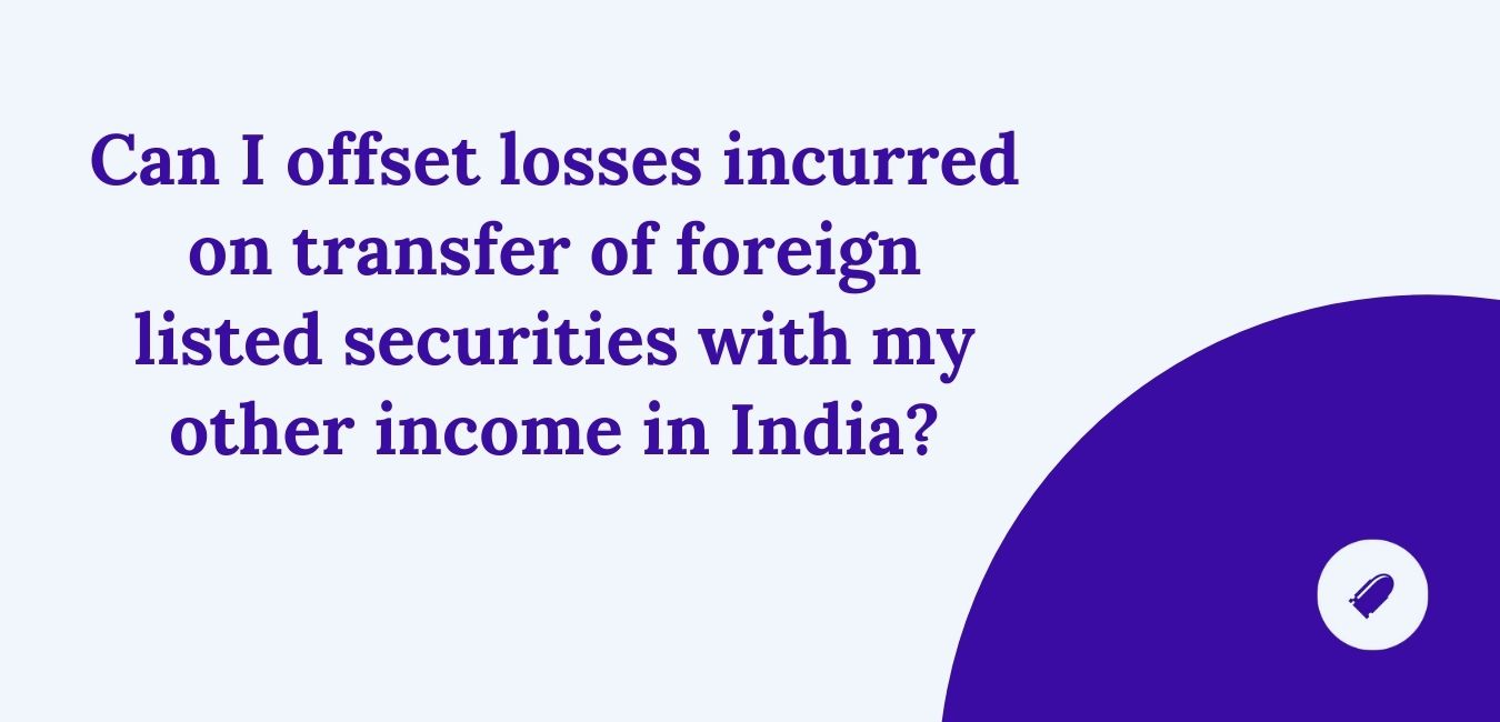 Can I offset losses incurred on transfer of foreign listed securities with my other income in India?