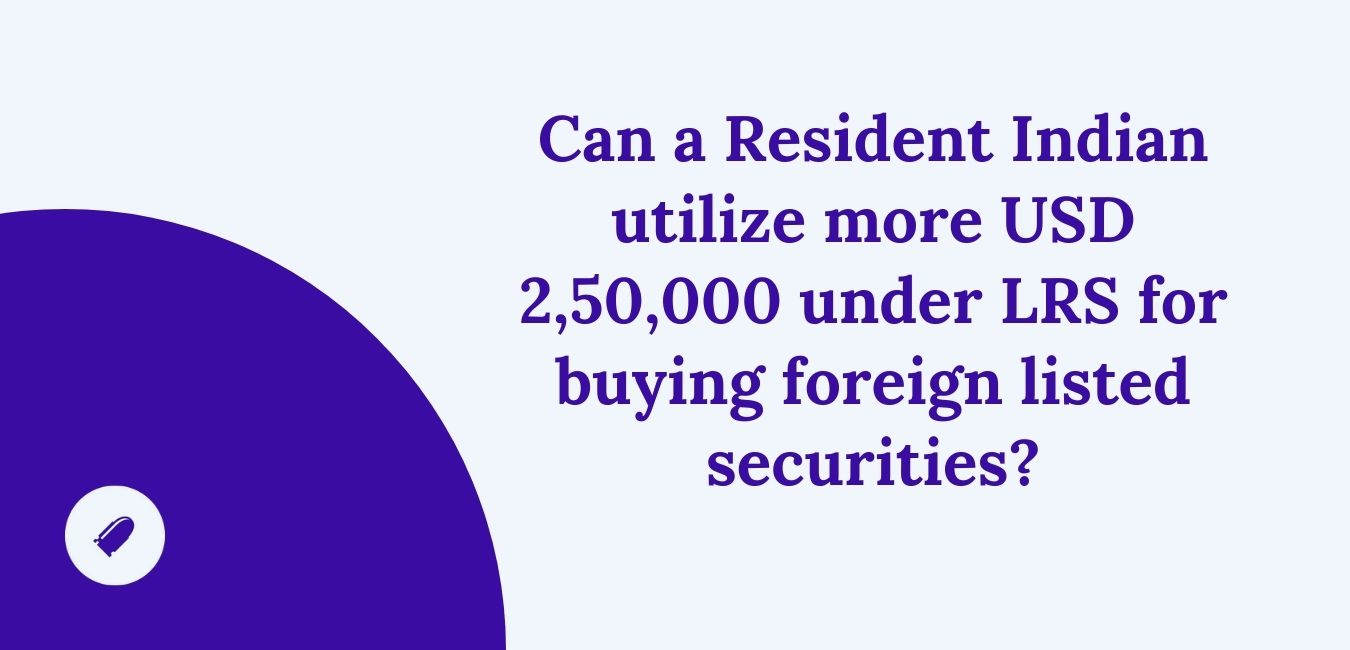 Can a Resident Indian utilize more than the amount specified (USD 2,50,000) under LRS for buying foreign listed securities?