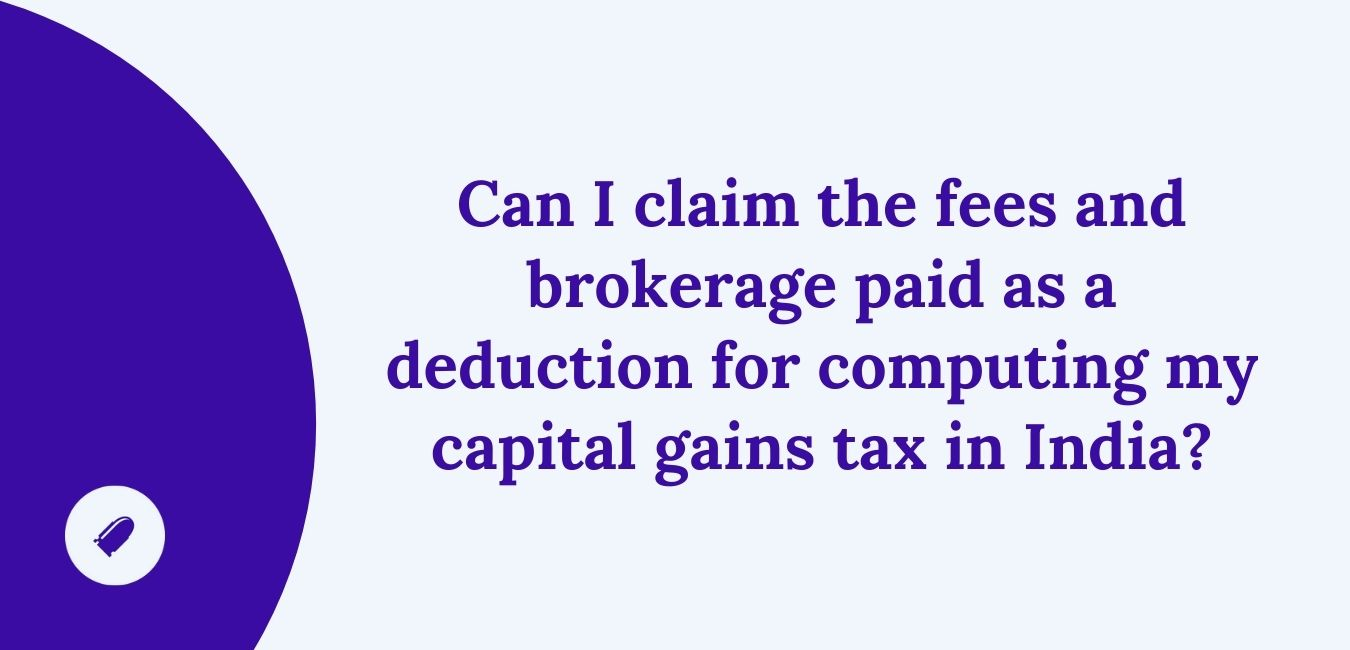 Can I claim the fees and brokerage paid as a deduction for computing my capital gains tax in India?