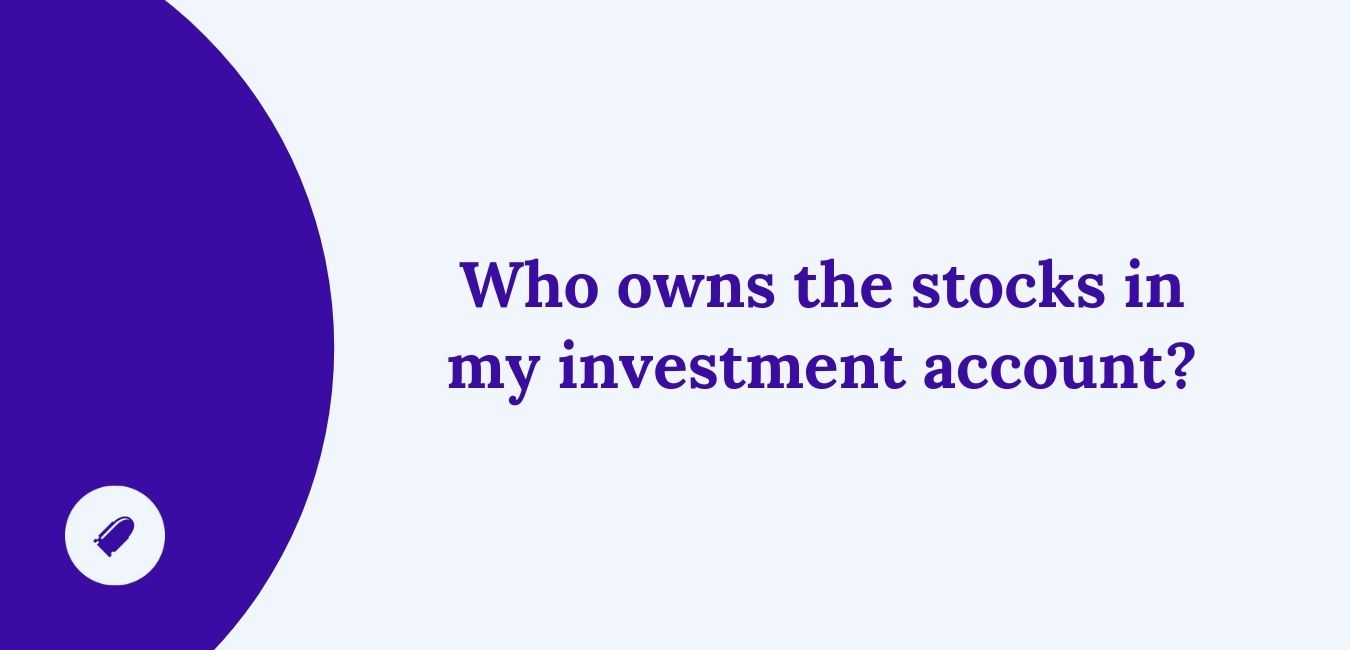 Who owns the stocks in my investment account?