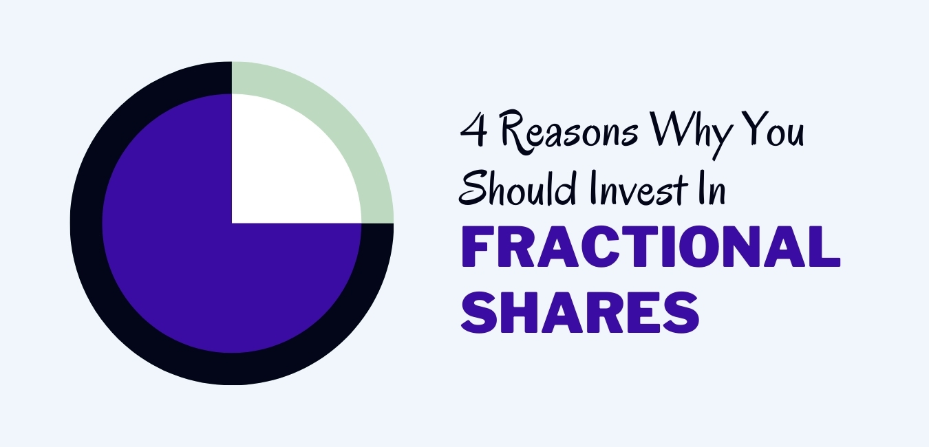 4 Reasons You Should Invest In Fractional Shares