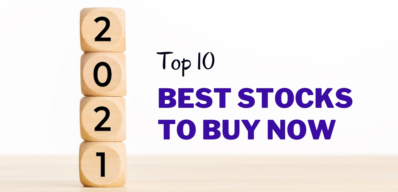 The top 10 best stocks to buy now (in 2021)